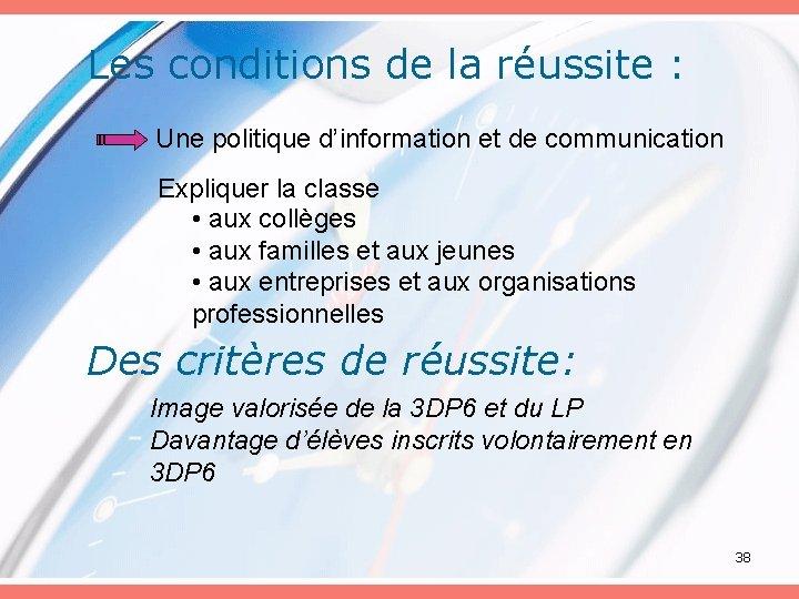 Les conditions de la réussite : Une politique d'information et de communication Expliquer la