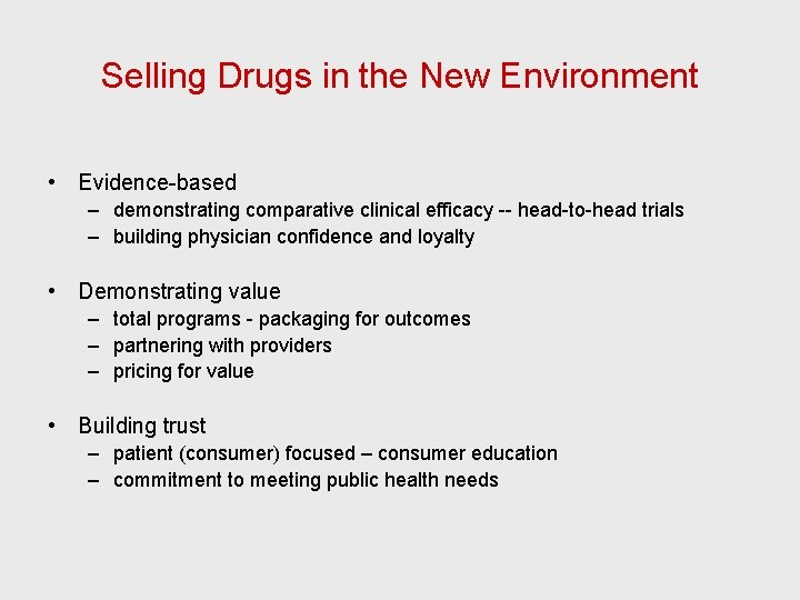 Selling Drugs in the New Environment • Evidence-based – demonstrating comparative clinical efficacy --