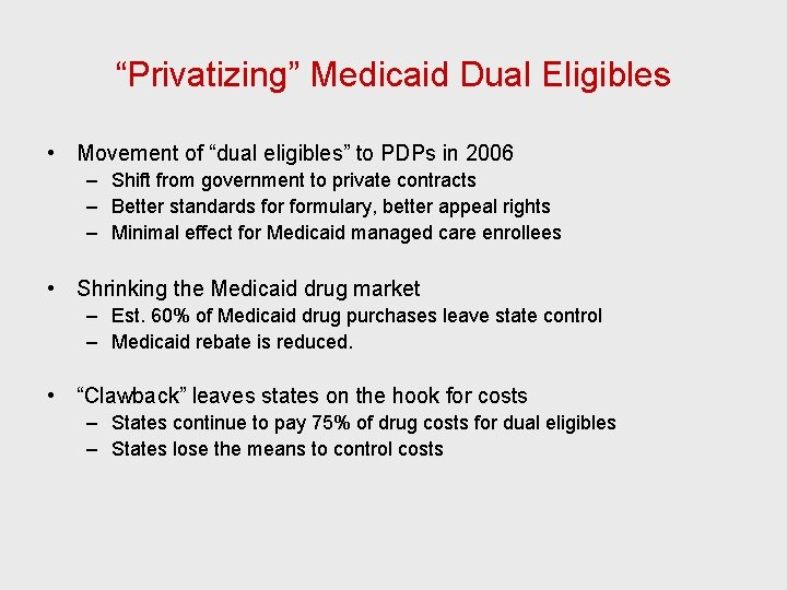 """""""Privatizing"""" Medicaid Dual Eligibles • Movement of """"dual eligibles"""" to PDPs in 2006 –"""
