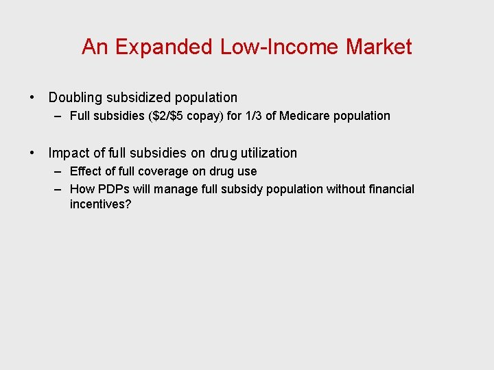 An Expanded Low-Income Market • Doubling subsidized population – Full subsidies ($2/$5 copay) for