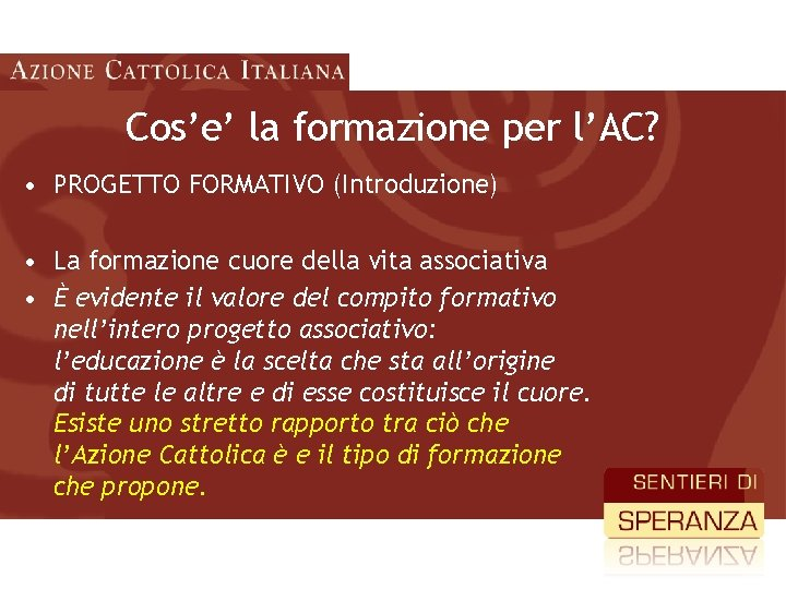 Cos'e' la formazione per l'AC? • PROGETTO FORMATIVO (Introduzione) • La formazione cuore della
