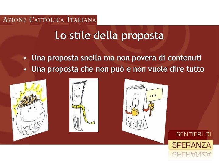 Lo stile della proposta • Una proposta snella ma non povera di contenuti •