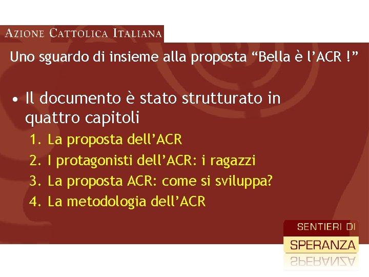 """Uno sguardo di insieme alla proposta """"Bella è l'ACR !"""" • Il documento è"""