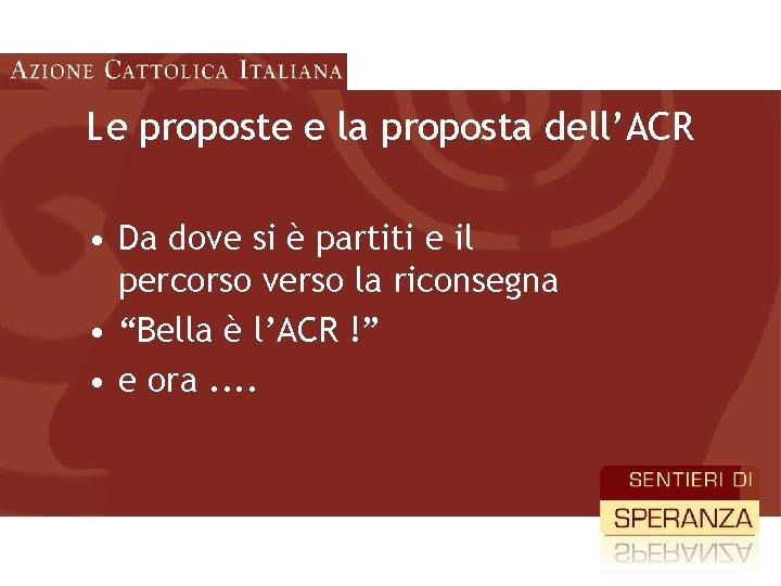 Le proposte e la proposta dell'ACR • Da dove si è partiti e il