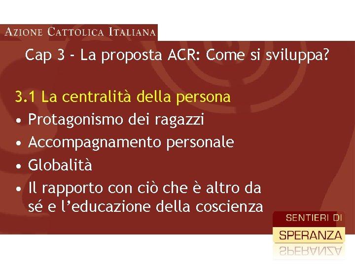 Cap 3 - La proposta ACR: Come si sviluppa? 3. 1 La centralità della