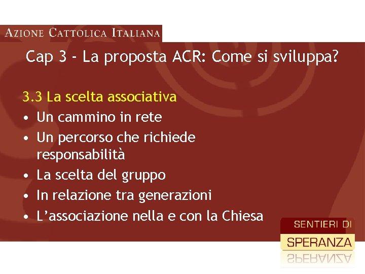 Cap 3 - La proposta ACR: Come si sviluppa? 3. 3 La scelta associativa