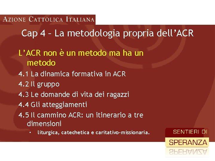 Cap 4 – La metodologia propria dell'ACR L'ACR non è un metodo ma ha