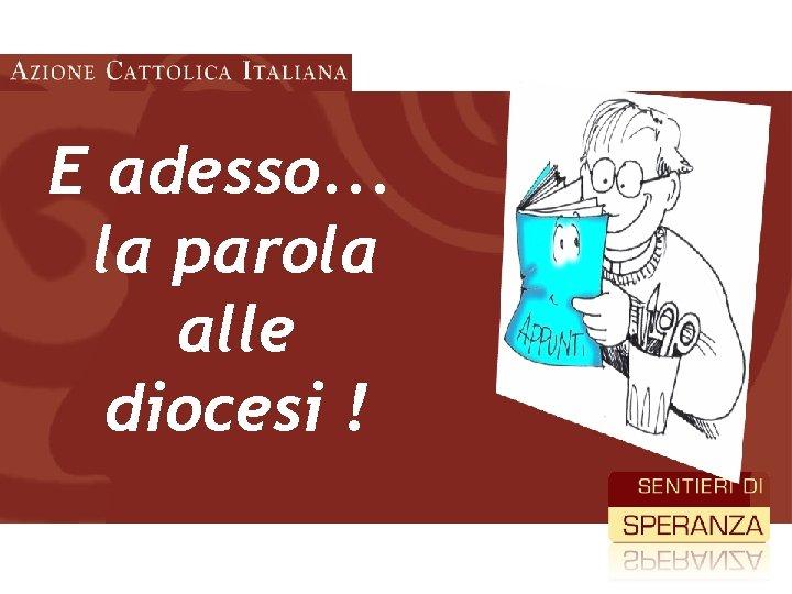 E adesso. . . la parola alle diocesi !
