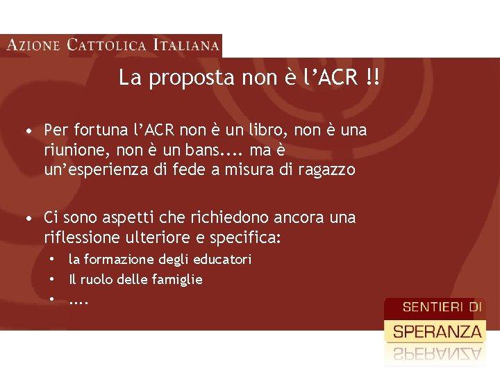 La proposta non è l'ACR !! • Per fortuna l'ACR non è un libro,