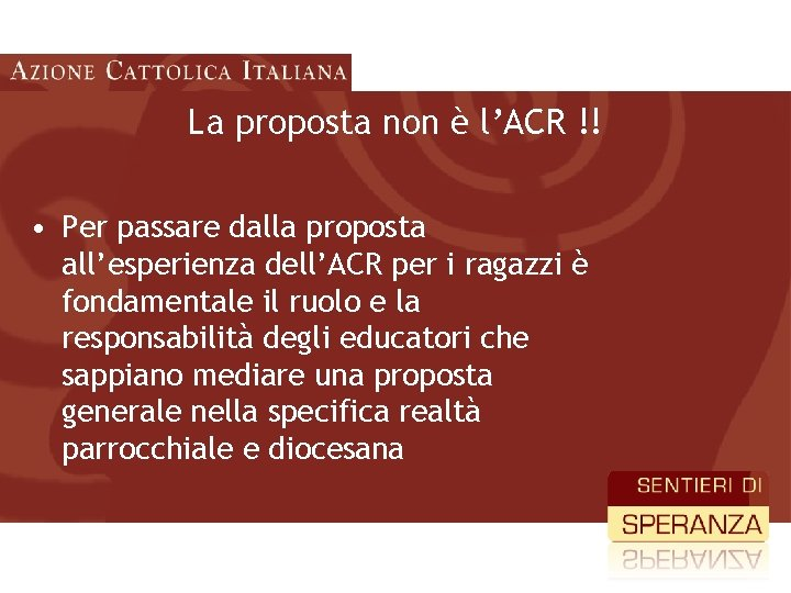 La proposta non è l'ACR !! • Per passare dalla proposta all'esperienza dell'ACR per