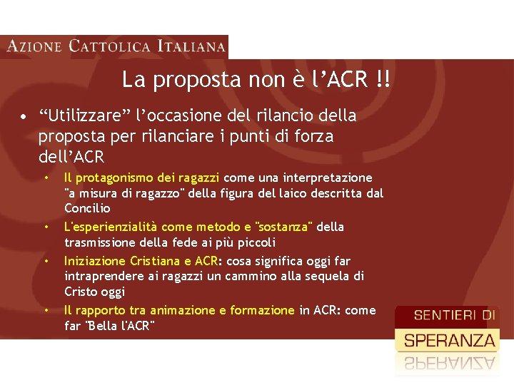 """La proposta non è l'ACR !! • """"Utilizzare"""" l'occasione del rilancio della proposta per"""