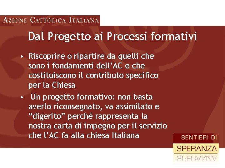 Dal Progetto ai Processi formativi • Riscoprire o ripartire da quelli che sono i