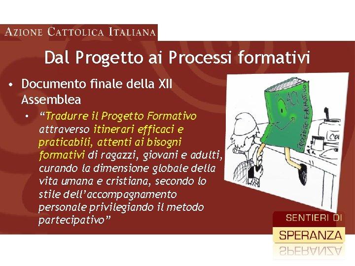 """Dal Progetto ai Processi formativi • Documento finale della XII Assemblea • """"Tradurre il"""