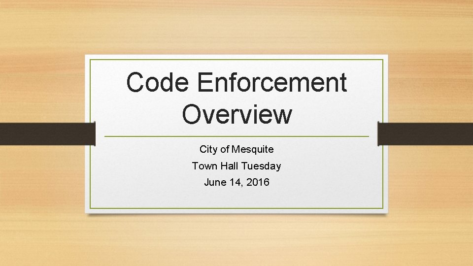 Code Enforcement Overview City of Mesquite Town Hall Tuesday June 14, 2016