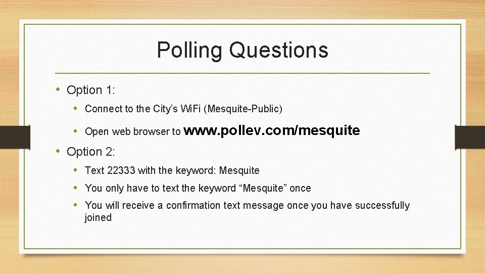 Polling Questions • Option 1: • Connect to the City's Wi. Fi (Mesquite-Public) •