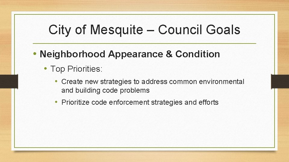 City of Mesquite – Council Goals • Neighborhood Appearance & Condition • Top Priorities: