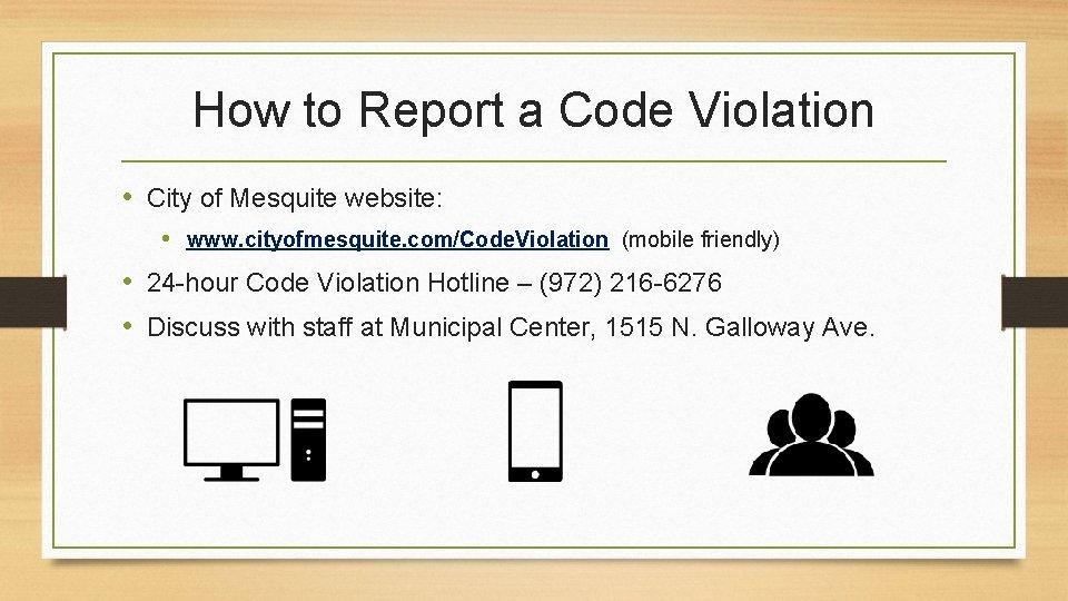 How to Report a Code Violation • City of Mesquite website: • www. cityofmesquite.