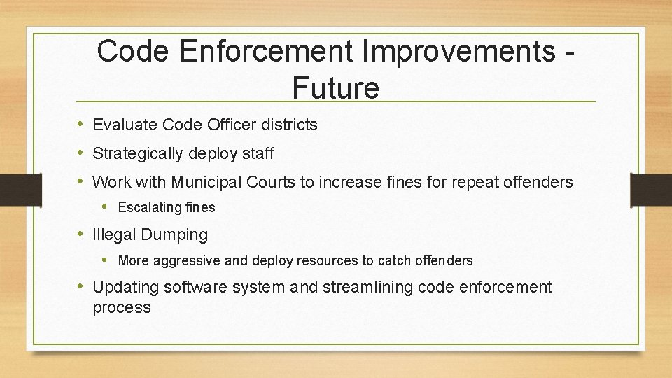 Code Enforcement Improvements Future • Evaluate Code Officer districts • Strategically deploy staff •