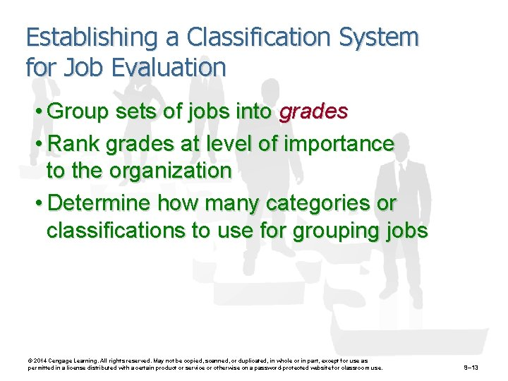 Establishing a Classification System for Job Evaluation • Group sets of jobs into grades