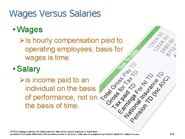 Wages Versus Salaries • Wages Ø Is hourly compensation paid to operating employees; basis