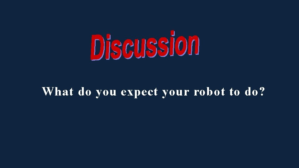 What do you expect your robot to do?