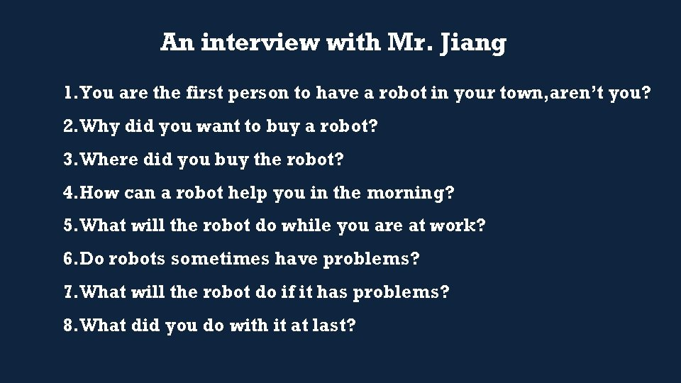 An interview with Mr. Jiang 1. You are the first person to have a