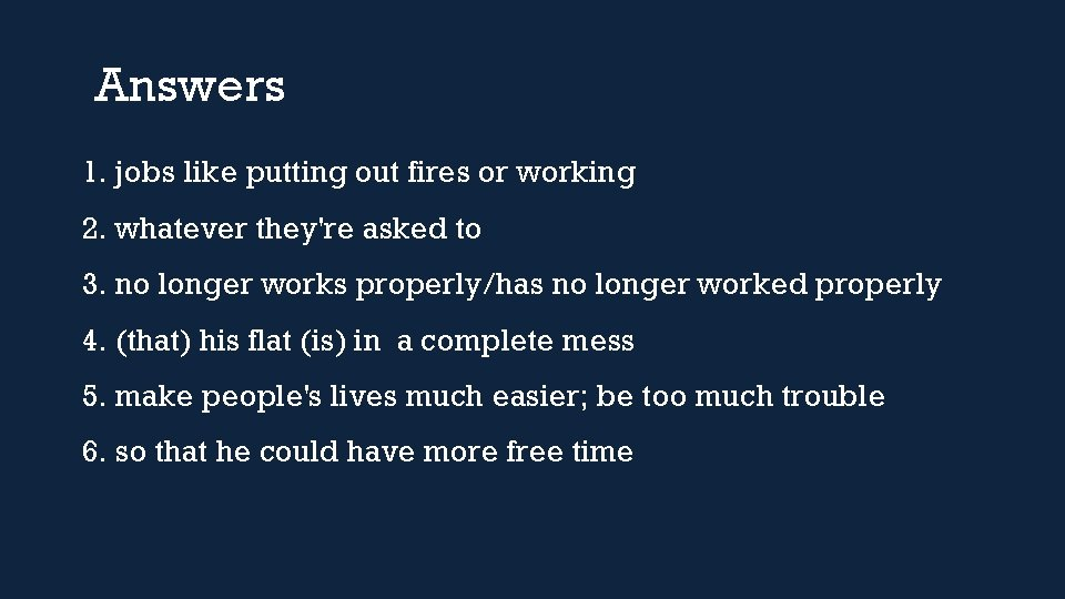 Answers 1. jobs like putting out fires or working 2. whatever they're asked to