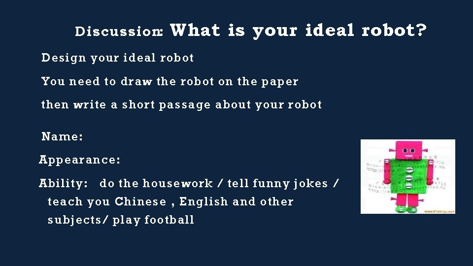 Discussion: What is your ideal robot? Design your ideal robot You need to draw
