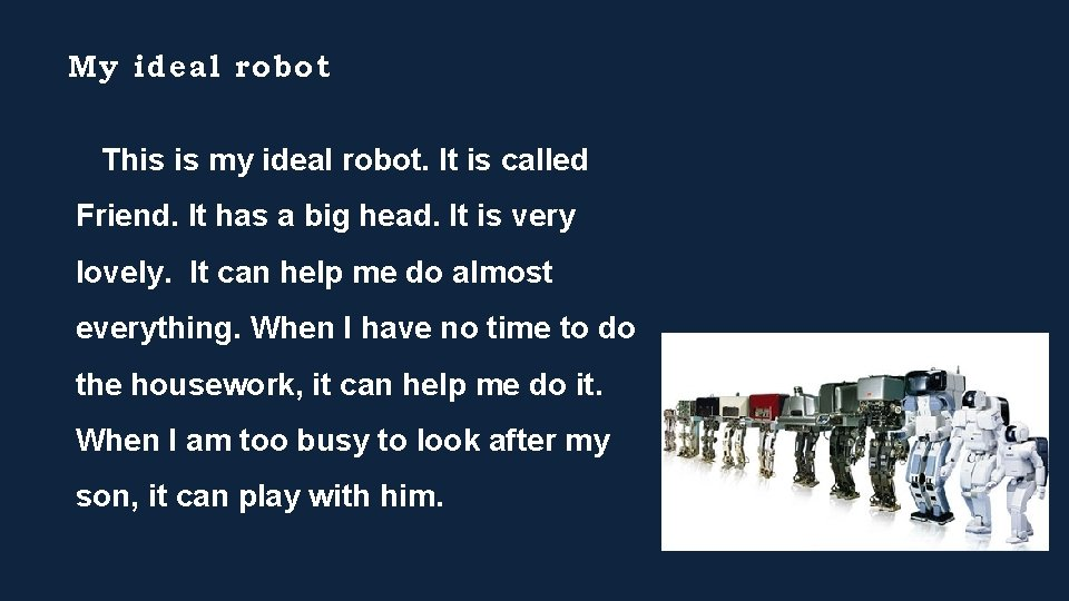 My ideal robot This is my ideal robot. It is called Friend. It has