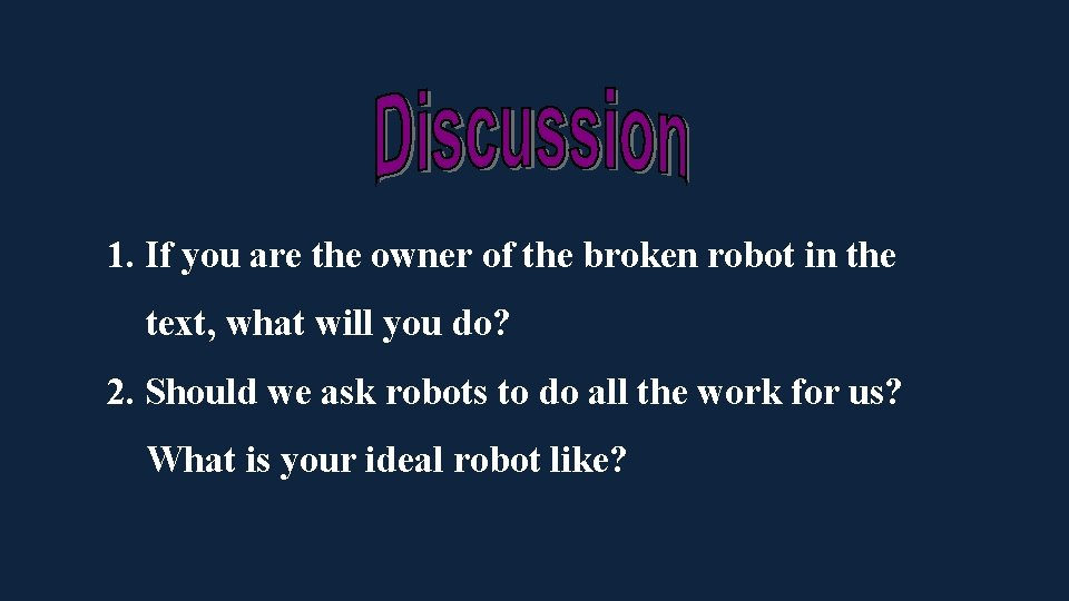 1. If you are the owner of the broken robot in the text, what