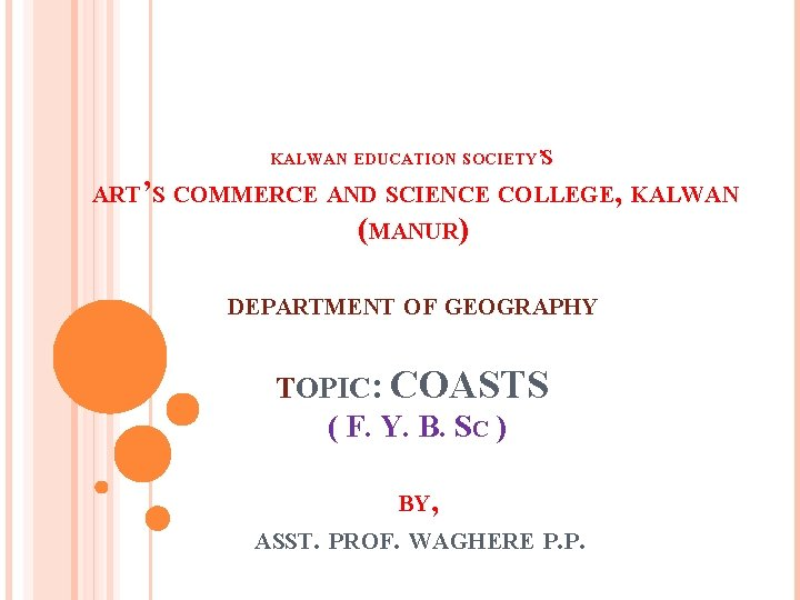 KALWAN EDUCATION SOCIETY'S ART'S COMMERCE AND SCIENCE COLLEGE, KALWAN (MANUR) DEPARTMENT OF GEOGRAPHY TOPIC: