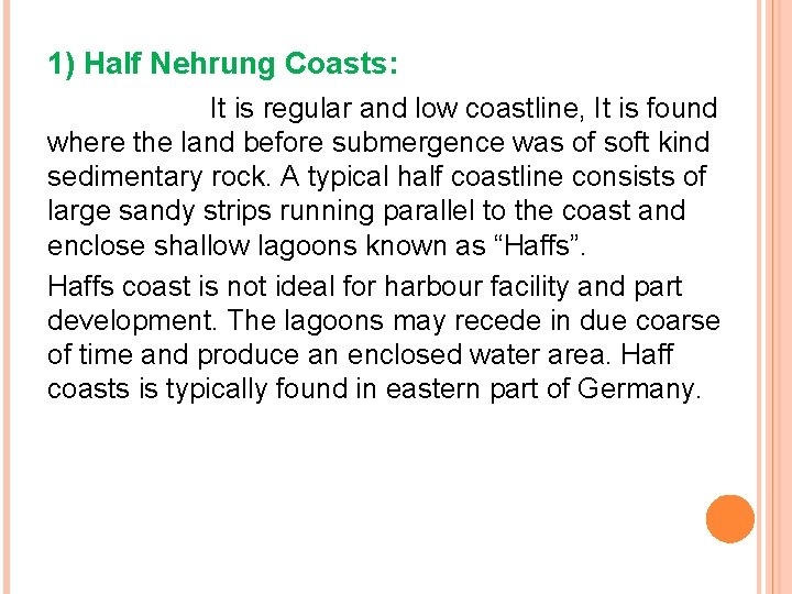 1) Half Nehrung Coasts: It is regular and low coastline, It is found where