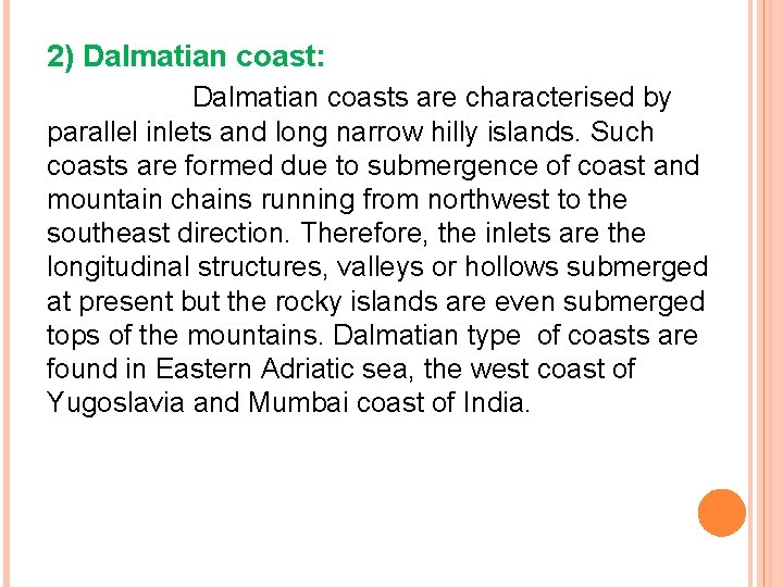 2) Dalmatian coast: Dalmatian coasts are characterised by parallel inlets and long narrow hilly