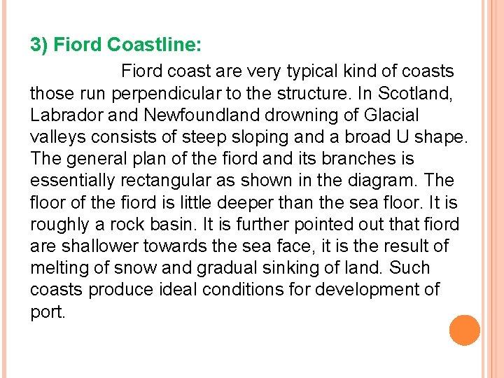 3) Fiord Coastline: Fiord coast are very typical kind of coasts those run perpendicular