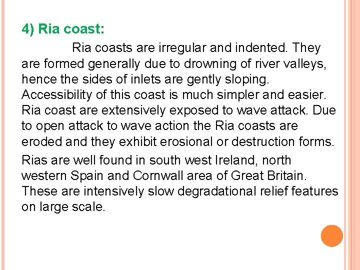 4) Ria coast: Ria coasts are irregular and indented. They are formed generally due