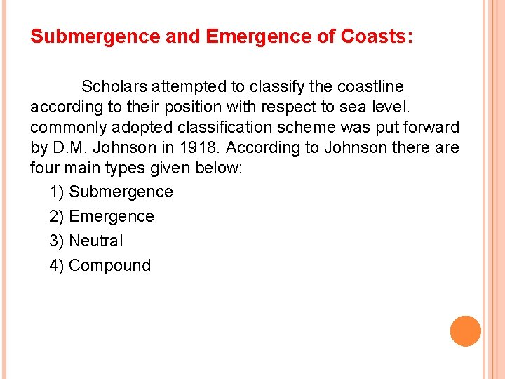 Submergence and Emergence of Coasts: Scholars attempted to classify the coastline according to their