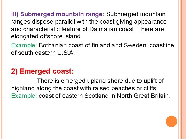 III) Submerged mountain range: Submerged mountain ranges dispose parallel with the coast giving appearance