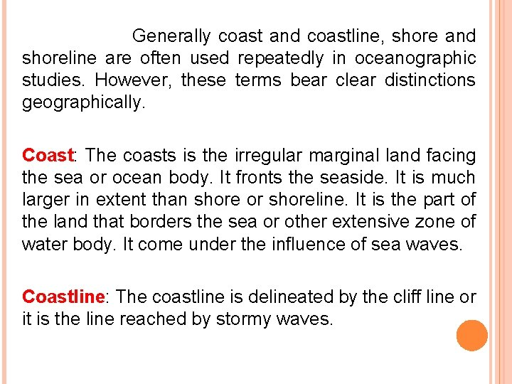 Generally coast and coastline, shore and shoreline are often used repeatedly in oceanographic