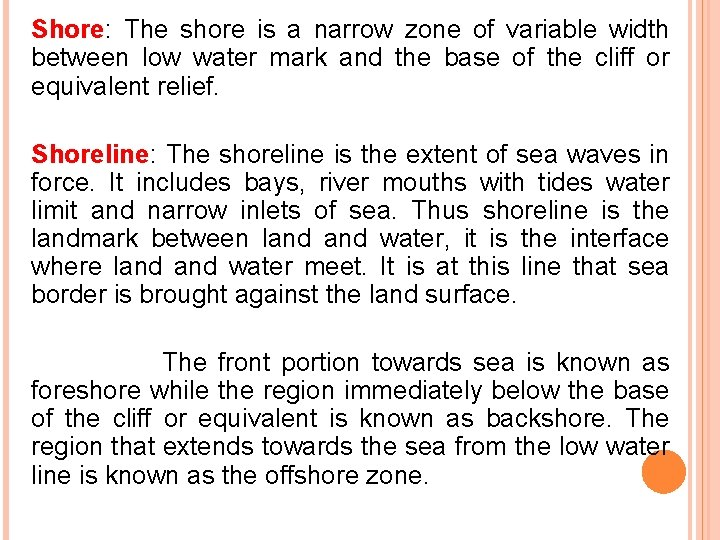 Shore: The shore is a narrow zone of variable width between low water mark