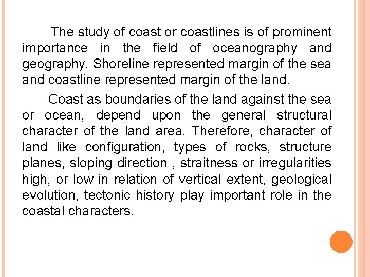 The study of coast or coastlines is of prominent importance in the field