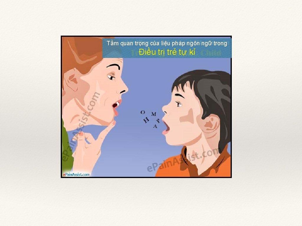 Tầm quan trọng của liệu pháp ngôn ngữ trong Điều trị trẻ tự kỉ