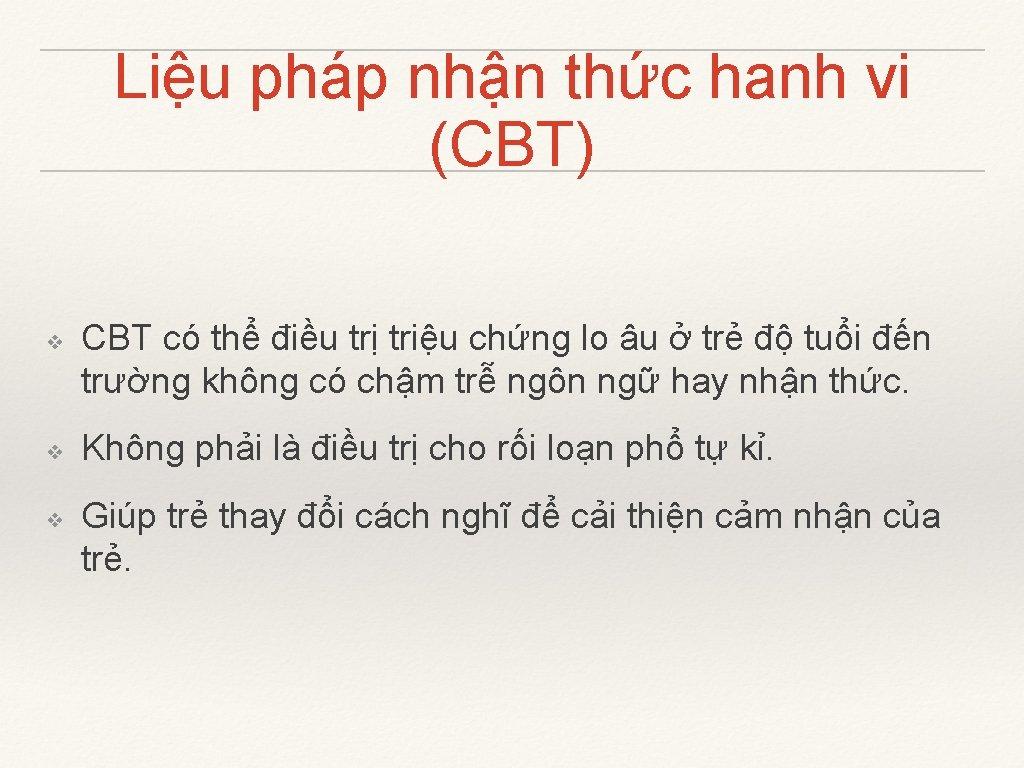 Liệu pháp nhận thức hanh vi (CBT) ❖ ❖ ❖ CBT có thể điều