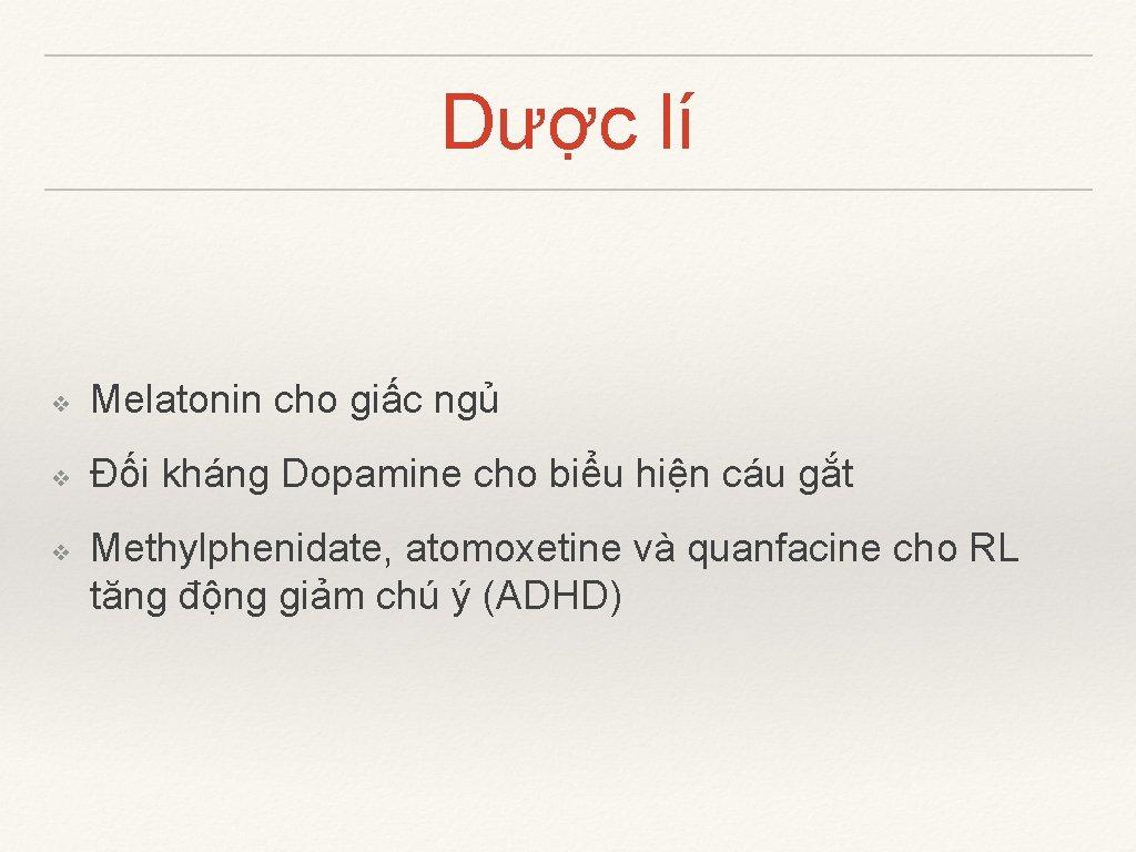 Dược lí ❖ Melatonin cho giấc ngủ ❖ Đối kháng Dopamine cho biểu hiện