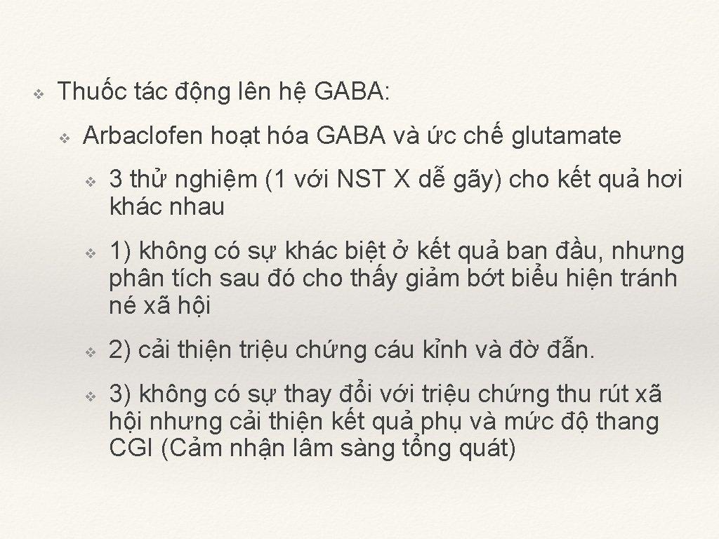 ❖ Thuốc tác động lên hệ GABA: ❖ Arbaclofen hoạt hóa GABA và ức