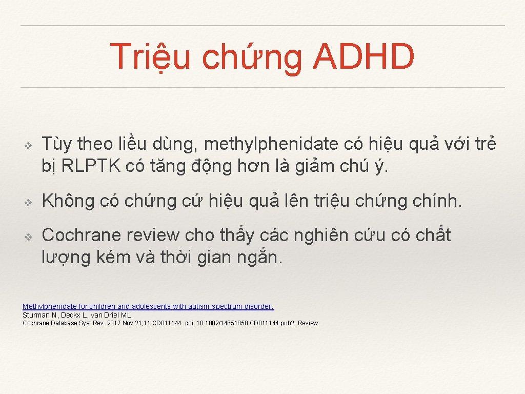 Triệu chứng ADHD ❖ ❖ ❖ Tùy theo liều dùng, methylphenidate có hiệu quả