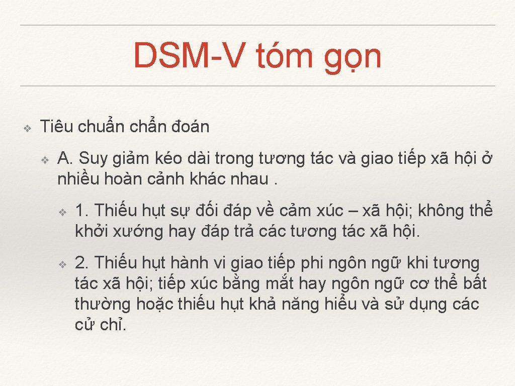 DSM-V tóm gọn ❖ Tiêu chuẩn chẩn đoán ❖ A. Suy giảm kéo dài