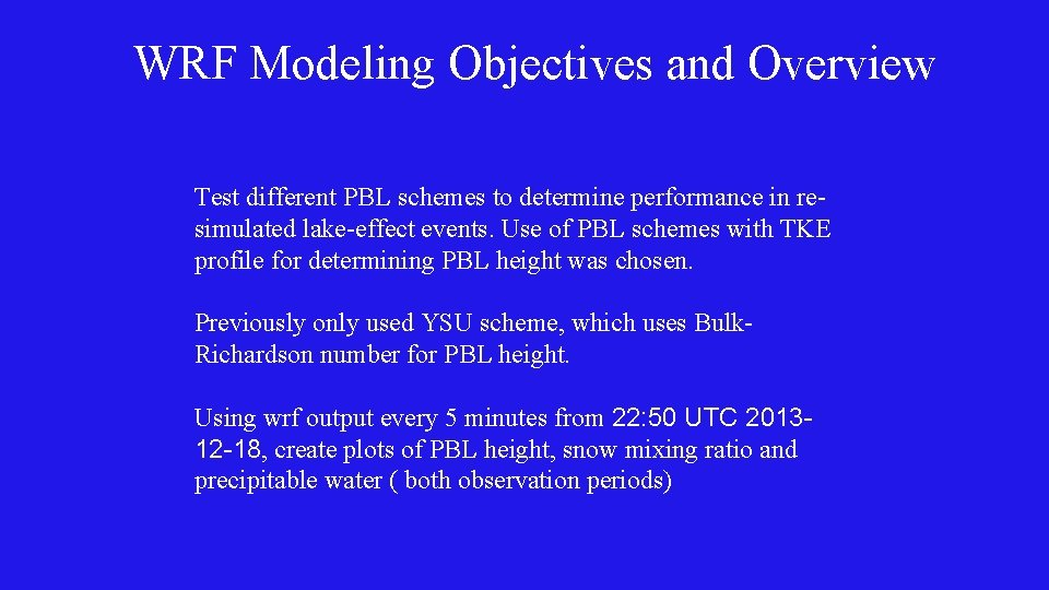 WRF Modeling Objectives and Overview Test different PBL schemes to determine performance in resimulated