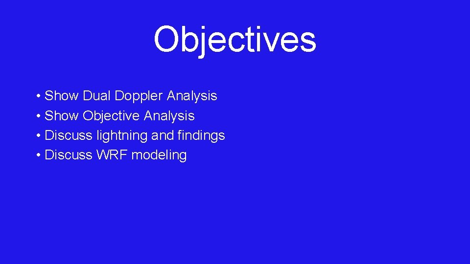 Objectives • Show Dual Doppler Analysis • Show Objective Analysis • Discuss lightning and