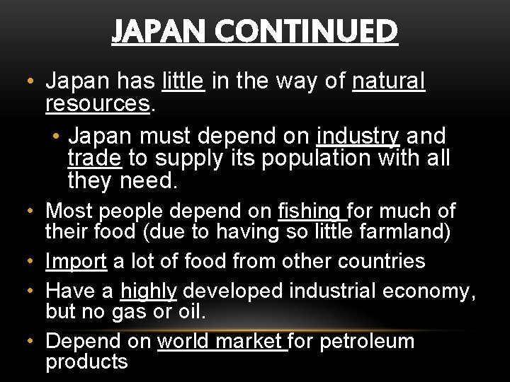 JAPAN CONTINUED • Japan has little in the way of natural resources. • Japan