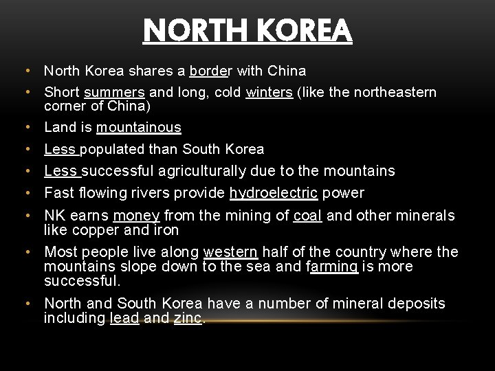 NORTH KOREA • North Korea shares a border with China • Short summers and